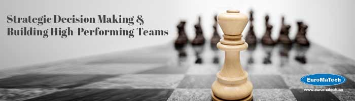 صنع القرار الإستراتيجي وبناء فرق استثنائية للمدراء والقادة